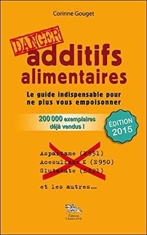 Couverture du livre Additifs alimentaires danger ! de Corinne Gouget